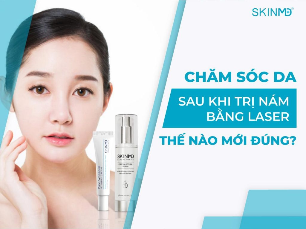 cham-soc-da-sau-khi-tri-nam-bang-laser-the-nao-moi-dung