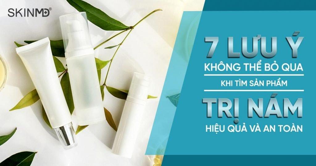 7-luu-y-khong-the-bo-qua-khi-tim-san-pham-tri-nam-hieu-qua-an-toan