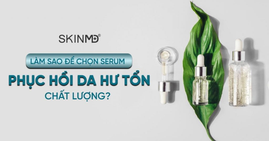 cach-chon-serum-phuc-hoi-da-hu-ton-chat-luong