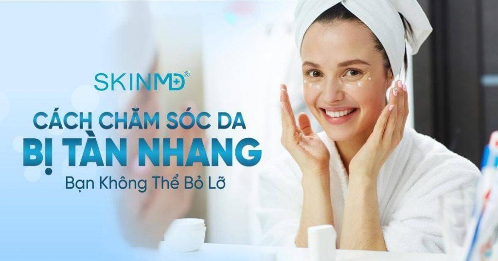 Cách chăm sóc da mặt tàn nhàng hiệu quả với SkinMD