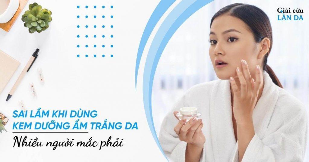 Sai lầm khi dùng kem dưỡng ẩm trắng da