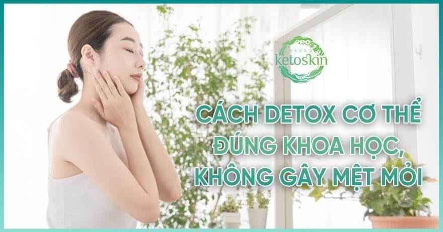 Cách detox cơ thể đúng khoa học không gây mệt mỏi